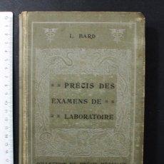 Libros antiguos: PRECIS DES EXAMENS DE LABORATOIRE EMPLOYES EN CLINIQUE L.BARD MASSON PARIS 1908 EN FRANCES 627 PAG. Lote 104622183