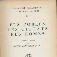 Libros antiguos: ELS POBLES, LES CIUTATS, EL HOMES / SEL. I NOTES A. MARTORELL. BCN : GUSTAU GILI, 1935.20X14CM.185P. Lote 108381687