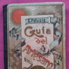 Libros antiguos: GUIA DEL ARTESANO - HIJOS DE PALAZUE EDITORES 1905. Lote 113449063
