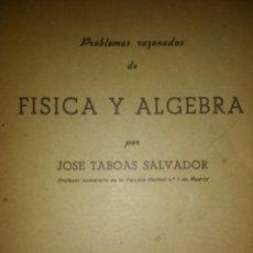 Libros antiguos: PROBLEMAS RAZONADOS DE FÍSICA Y ÁLGEBRA POR JOSÉ TABOAS SALVADOR. PROFESOR NUMERARIO DE LAS ESCUELAS. Lote 114522376