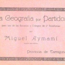 Libros antiguos: AYMAMÍ : LA GEOGRAFÍA POR PARTIDOS - PROVINCIA DE TARRAGONA (S/F). Lote 114530927