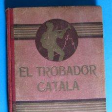 Libros antiguos: EL TROBADOR CATALÀ. LLIBRE DE LECTURA EN VERS. ANTONI BORI I FONTESTÀ. EDITORIAL MONTSERRAT, S/F.. Lote 114993903