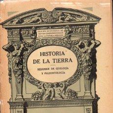 Libros antiguos: HISTORIA DE LA TIERRA - RESUMEN DE GEOLOGÍA Y PALEONTOLOGÍA (SEIX BARRAL, 1934). Lote 115350447