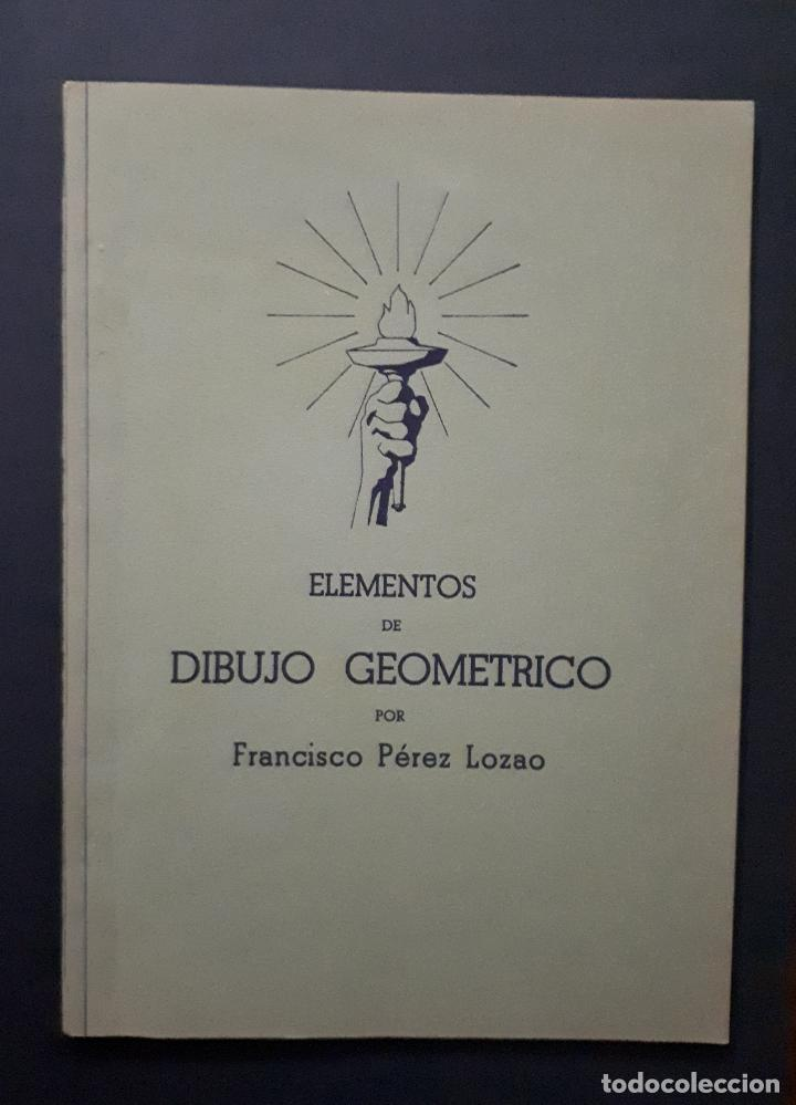 ELEMENTOS DE DIBUJO GEOMÉTRICO FRANCISCO PÉREZ LOZAO 1937 ZAMORA TEXTO+LAMINAS (Libros Antiguos, Raros y Curiosos - Libros de Texto y Escuela)
