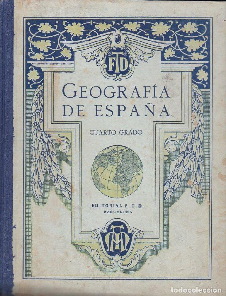 GEOGRAFÍA DE ESPAÑA CUARTO GRADO F.T.D. (1929) (Libros Antiguos, Raros y Curiosos - Libros de Texto y Escuela)