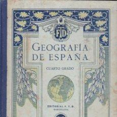 Libros antiguos: GEOGRAFÍA DE ESPAÑA CUARTO GRADO F.T.D. (1929). Lote 117215783