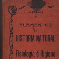 Libros antiguos: ALBIÑANA : ELEMENTOS DE HISTORIA NATURAL, FISIOLOGÍA E HIGIENE (LÉRIDA, 1901). Lote 118846195