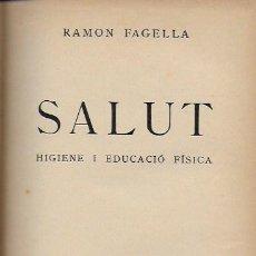 Libros antiguos: SALUT. HIGIENE I EDUCACIÓ FÍSICA / RAMON FAGELLA. BCN : ED. PEDAGÒGICA , 1935. 19X14CM. TELA ED.160P. Lote 120275403