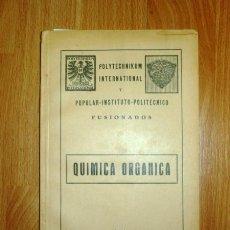Libros antiguos: QUÍMICA ORGÁNICA / POLYTECHNICUM INTERNATIONAL Y POPULAR-INSTITUTO-POLITÉCNICO, FUSIONADOS. Lote 121605979