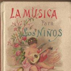 Libros antiguos: LA MUSICA PARA LOS NIÑOS - S. CALLEJA - MADRID A.1890. Lote 122891791