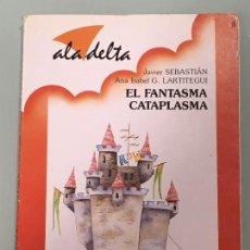Libros antiguos: EL FANTASMA CATAPLASMA , ALA DELTA Nº54 DE JAVIER SEBASTIAN / ANA ISABEL LARTITEGUI, DE EDELVIVES. Lote 124320555