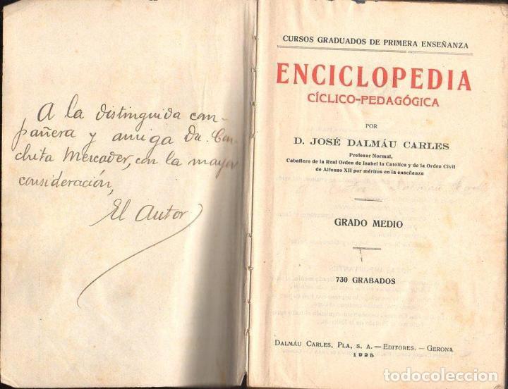 Libros antiguos: ENCICLOPEDIA CÍCLICO PEDAGÓGICA GRADO MEDIO (DALMAU CARLES, 1925) DEDICATORIA MANUSCRITA DEL AUTOR - Foto 2 - 126585255