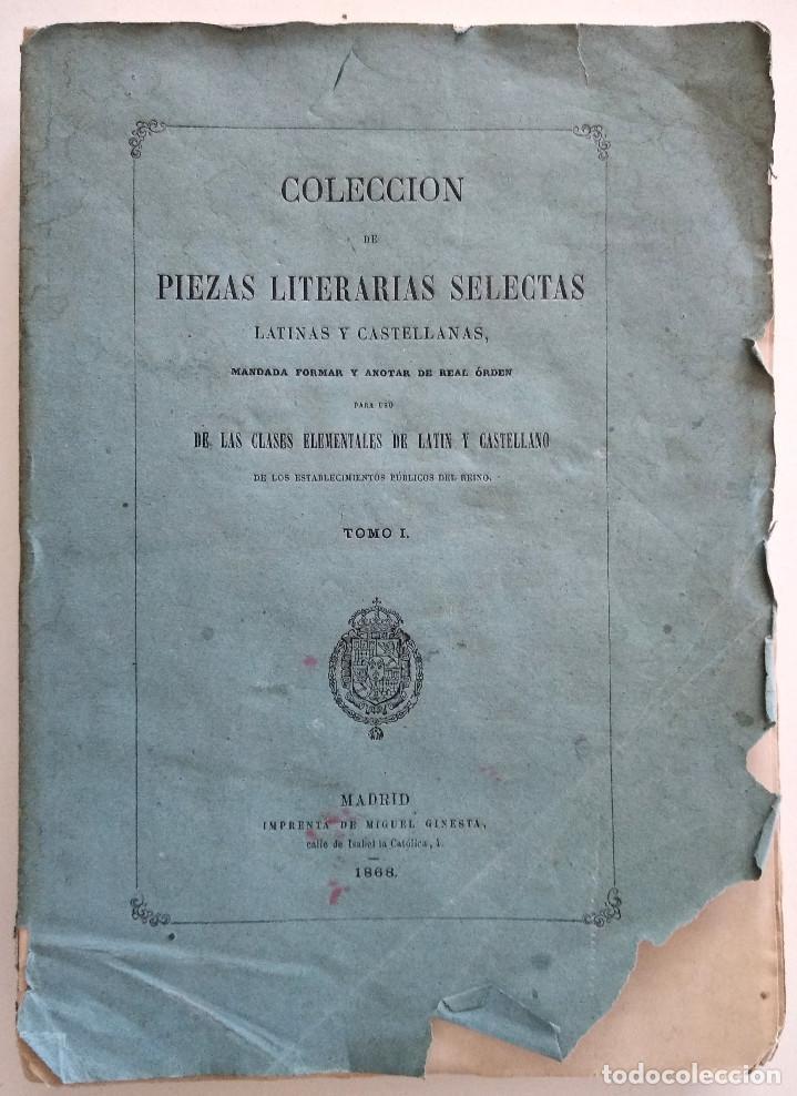 COLECCIÓN DE PIEZAS LITERARIAS SELECTAS LATINAS Y CASTELLANAS - TOMO I - MADRID, 1868 (Libros Antiguos, Raros y Curiosos - Libros de Texto y Escuela)