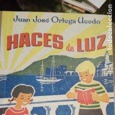 Libros antiguos: HACES DE LUZ.JUAN JOSE ORTEGA UCEDO.EDITORIAL PRIMA LUCE 1958.. Lote 128471151