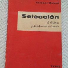 Libros antiguos: ESTEBAN BAGUÉ. SELECCIÓN DE LECTURAS Y PRACTICAS DE REDACCIÓN. EDT. TEIDE BARCELONA 2ª EDC. 1963. Lote 128555699