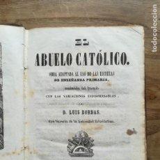Libros antiguos: EL ABUELO CATÓLICO. OBRA ADAPTADA AL USO DE LAS ESCUELAS DE ENSEÑANZA PRIMARIA, TRADUCIDA DEL FRANCÉ. Lote 124478792