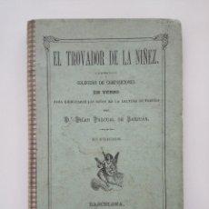Libros antiguos: EL TROVADOR DE LA NIÑEZ, PILAR PASCUAL DE SANJUÁN, 1884. LIBRO ESCOLAR, POESÍA, LECTURA NIÑOS. Lote 125856531