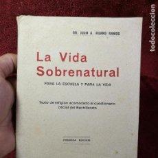 Libros antiguos: LA VIDA SOBRENATURAL PARA LA ESCUELA Y PARA LA VIDA, JUAN A.RUANO RAMOS 1940---,1ª EDICION. Lote 135331886