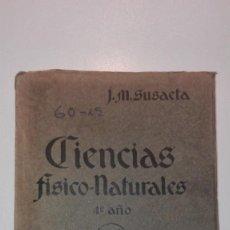 Libros antiguos: CIENCIAS FISICO-NATURALES 4º AÑO - JOSE MARÍA SUSAETA - EDITA TEXTOS ELP - AÑO 1935. Lote 136863202