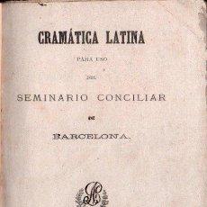 Libros antiguos: GRAMÁTICA LATINA PARA USO DEL SEMINARIO CONCILIAR DE BARCELONA (H. VDA. PLA, 1886). Lote 138097930