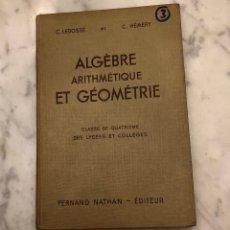 Libros antiguos: LEBOSSÉ-HÉMERY(ALGEBRA Y GEOMETRIA)3-ALGEBRA,ARITMETICA Y GEOMETRIA(15€). Lote 138159658