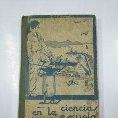Libros antiguos: LAS CIENCIAS EN LA ESCUELA. LIBRO DE LECTURA. AURELIO R. CHARENTÓN. JUAN ORTIZ MADRID. TDK81. Lote 139504718