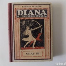 Libros antiguos: LIBRERIA GHOTICA. LEONOR SERRANO. DIANA O L ´EDUCACIÓ D ´UNA NENA. GRAU III. 1934. MUY ILUSTRADO. . Lote 140432814
