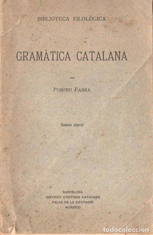 POMPEU FABRA : GRAMÀTICA CATALANA SISENA EDICIÓ (INSTITUT DESTUDIS CATALANS, 1931) (Libros Antiguos, Raros y Curiosos - Libros de Texto y Escuela)