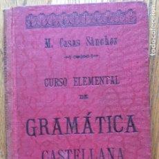 Libros antiguos: CURSO ELEMENTAL DE GRAMATICA CASTELLANA, M. CASAS SANCHEZ. Lote 143598182