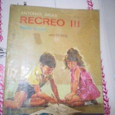 Libros antiguos: RECREO III - LIBRO DE LECTURA ( 3º CURSO DE PRIMARIA ) ANTONIO ARIAS / ED. EVEREST - LEON 1969. Lote 145543210