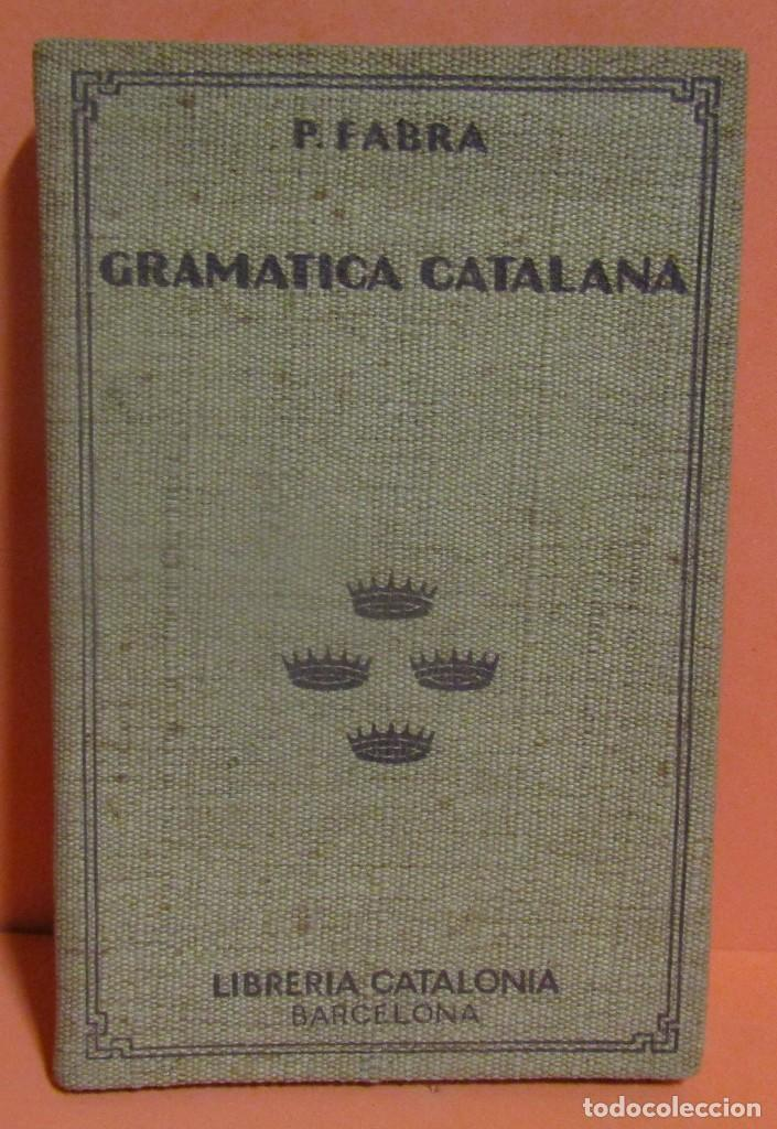 GRAMATICA CATALANA P. FABRA LIBRERIA CATALONIA BARCELONA AÑO 1929 EXCELENTE (Libros Antiguos, Raros y Curiosos - Libros de Texto y Escuela)