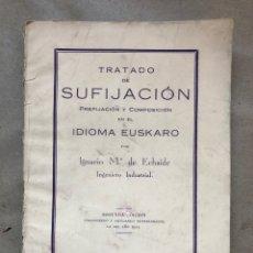 Libros antiguos: TRATADO DE SUFIJACIÓN, PREFIJACIÓN Y COMPOSICIÓN EN EL IDIOMA EUSKARO. IGNACIO Mª DE ECHAIDE. 1931.. Lote 148529682