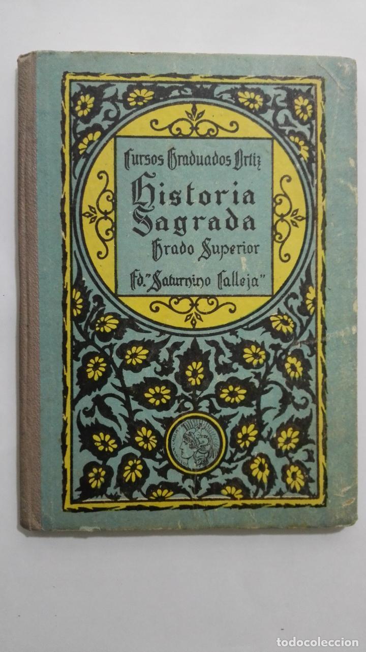 HISTORIA SAGRADA, CURSOS GRADUADOS ORTIZ, GRADO SUPERIOR, SATURNINO CALLEJA, AÑO 1924 (Libros Antiguos, Raros y Curiosos - Libros de Texto y Escuela)