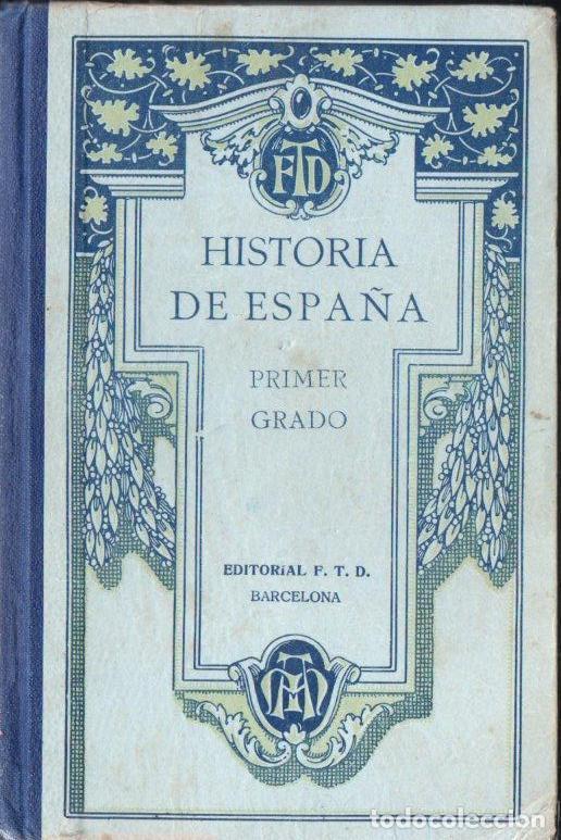 HISTORIA DE ESPAÑA PRIMER GRADO F.T.D. 1928 (Libros Antiguos, Raros y Curiosos - Libros de Texto y Escuela)