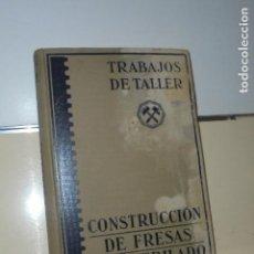 Libros antiguos: TRABAJOS DE TALLER CONSTRUCCION DE FRESAS Y ESMERILADO POR P. ZIETING Y B. BUXBAUM - LABOR - 1929. Lote 156545010