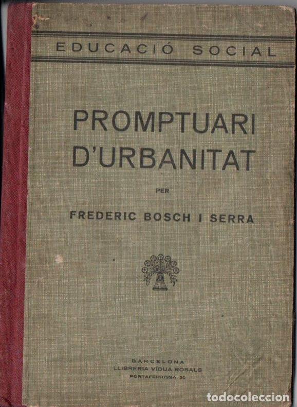 FREDERIC BOSCH I SERRA : PROMPTUARI D' URBANITAT (ROSALS, 1934) EN CATALÀ (Libros Antiguos, Raros y Curiosos - Libros de Texto y Escuela)