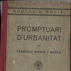 Libros antiguos: FREDERIC BOSCH I SERRA : PROMPTUARI D' URBANITAT (ROSALS, 1934) EN CATALÀ. Lote 160652898