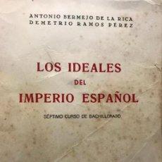 Libros antiguos: LOS IDEALES DEL IMPERIO ESPAÑOL. SÉPTIMO CURSO DE BACHILLERATO - 1944. Lote 162649774