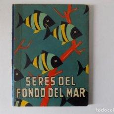 Libros antiguos: LIBRERIA GHOTICA. GASCONS. SERES DEL FONDO DEL MAR. LOS ANIMALES Y SUS COSTUMBRES.1957.DALMAU CARLES. Lote 162953646