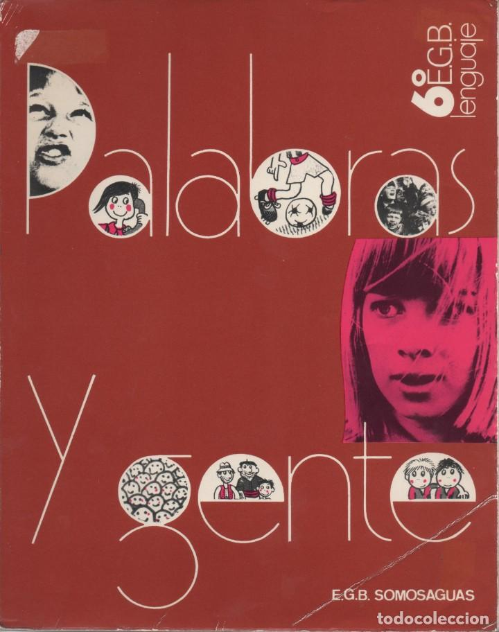 LIBRO DE LENGUAJE DE 6º E.G.B. PALABRAS Y GENTE. EDITORIAL SOMOSAGUAS 1977 (Libros Antiguos, Raros y Curiosos - Libros de Texto y Escuela)