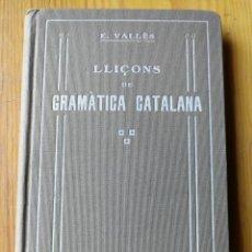 Libros antiguos: LLIÇONS DE GRAMATICA CATALANA- PROF. EMILI VALLÈS (INSTITUT D'ESTUDIS CATALANS), ED. BAIXARIAS,1915.. Lote 168910012