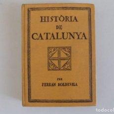 Libros antiguos: LIBRERIA GHOTICA. FERRAN SOLDEVILA. HISTÒRIA DE CATALUNYA. CURS SUPERIOR. 1932.MUY ILUSTRADO.. Lote 170370776