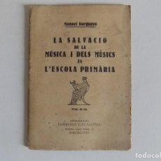 Libros antiguos: LIBRERIA GHOTICA. MANUEL BORGUNYÓ. LA SALVACIÓ DE LA MUSICA I DELS MÚSICS ÉS L ´ESCOLA PRIMARIA.1931. Lote 171762265