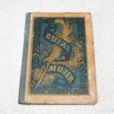 Libros antiguos: GUIA DE LA MUJER, GUIA DE ESCRITURA. FAUSTINO PALUZIE - 1893. Lote 175840707