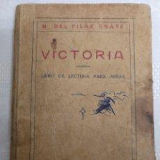 Libros antiguos: VICTORIA LIBRO DE LECTURA PARA NIÑAS. 1916 .M PILAR ONATE. Lote 177753242