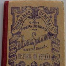 Libros antiguos: HISTORIA DE ESPAÑA - PROGRAMAS GENERALES DE 1ª ENSEÑANZA - PABLO SOLANO VITÓN - VALENCIA AÑO 1907. Lote 178124419