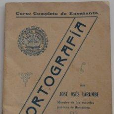 Libros antiguos: ORTOGRAFÍA, CURSO COMPLETO DE ENSEÑANZA - JOSÉ OSÉS LARUMBE - EDITADO EN BARCELONA MUY ANTIGUO. Lote 178124630