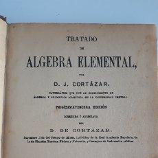 Libros antiguos: TRATADO DE ALGEBRA ELEMENTAL. D J CORTAZAR. 1902. W. Lote 178689297