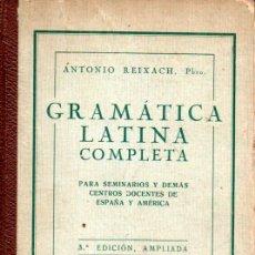 Libros antiguos: A. REIXACH . GRAMÁTICA LATINA COMPLETA (L. GILI, 1926). Lote 180244598