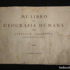 Libros antiguos: MI LIBRO DE GEOGRAFÍA HUMANA POR AURELIO R. CHARENTÓN. J. ORTIZ, EDITOR. Lote 182044398